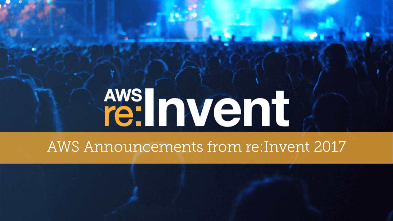 AWS Announcements from re:Invent 2017